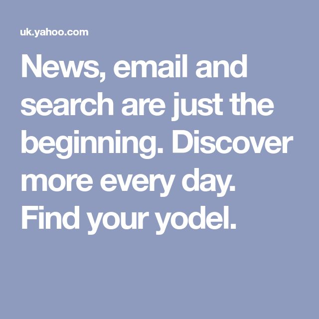 News, email and search are just the beginning. Discover more every day. Find your yodel.