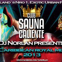 Dale cintura y descargalo que este es mi ultimo mix de este año. Ashé mi gente!! DJ Norlan Present - Club Sauna Caliente - Caribbean Royal Mix 2013 - 12.12.13 02.40 by Dj Norlan on SoundCloud