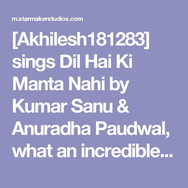 [Akhilesh181283] sings Dil Hai Ki Manta Nahi by Kumar Sanu & Anuradha Paudwal, what an incredible voice on StarMaker!