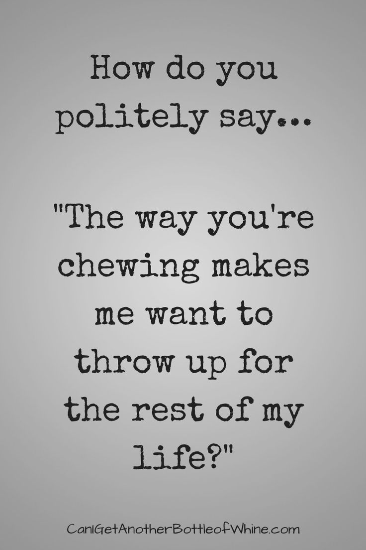 The way you're chewing makes me want to throw up for the rest of my life. #meme #funny #halloftweets