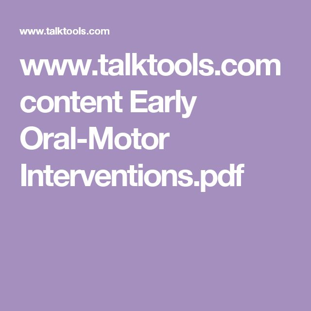 www.talktools.com content Early Oral-Motor Interventions.pdf