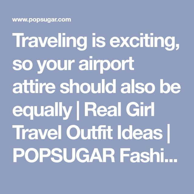 Traveling is exciting, so your airport attire should also be equally | Real Girl Travel Outfit Ideas | POPSUGAR Fashion Photo 1