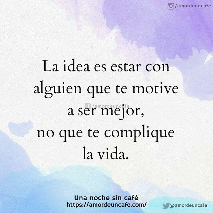 La idea es estar con alguien que te motive a ser mejor, no que te complique la vida.
