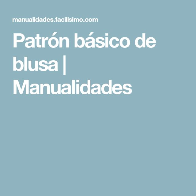 Patrón básico de blusa | Manualidades
