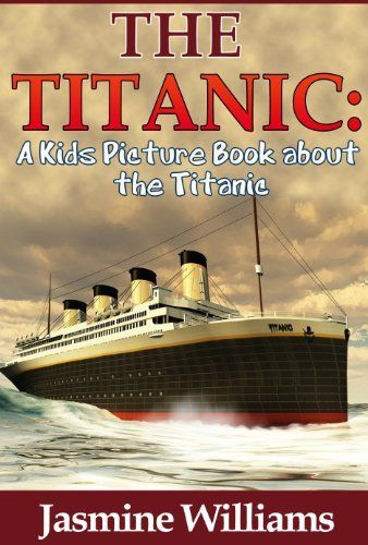 Children's Book About Titanic: A Kids Picture Book About ...