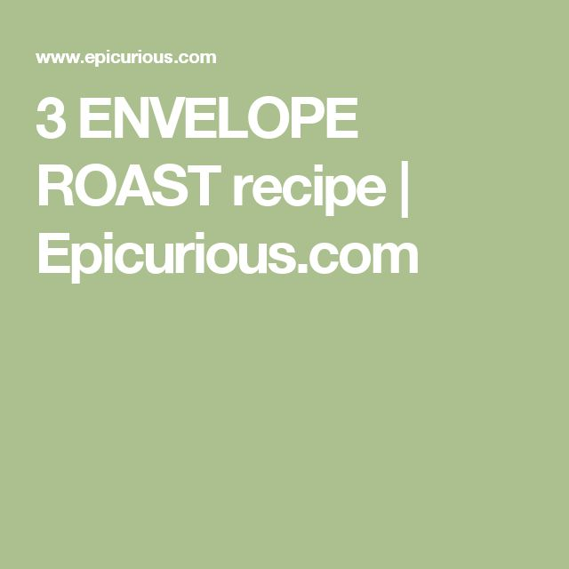 3 ENVELOPE ROAST recipe | Epicurious.com