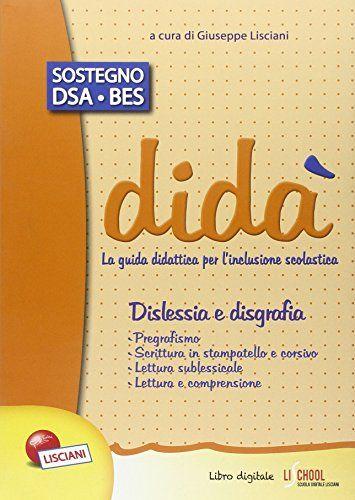 Didà. Disgrafia e dislessia. La guida didattica per l'inclusione scolastica di G. Lisciani http://www.amazon.it/dp/8876271902/ref=cm_sw_r_pi_dp_Z.S-wb18MTH5K