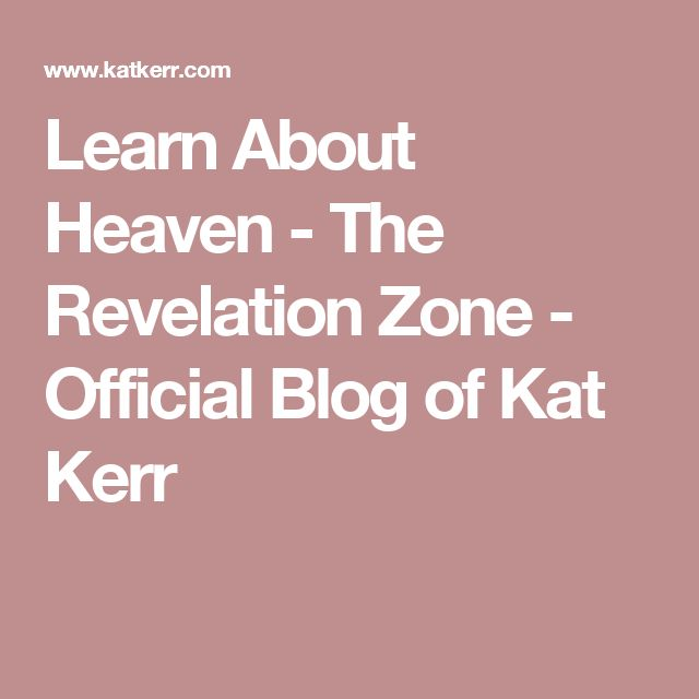 13 best kat kerr images on pinterest heaven god jesus and heavens learn about heaven the revelation zone official blog of kat kerr fandeluxe Image collections