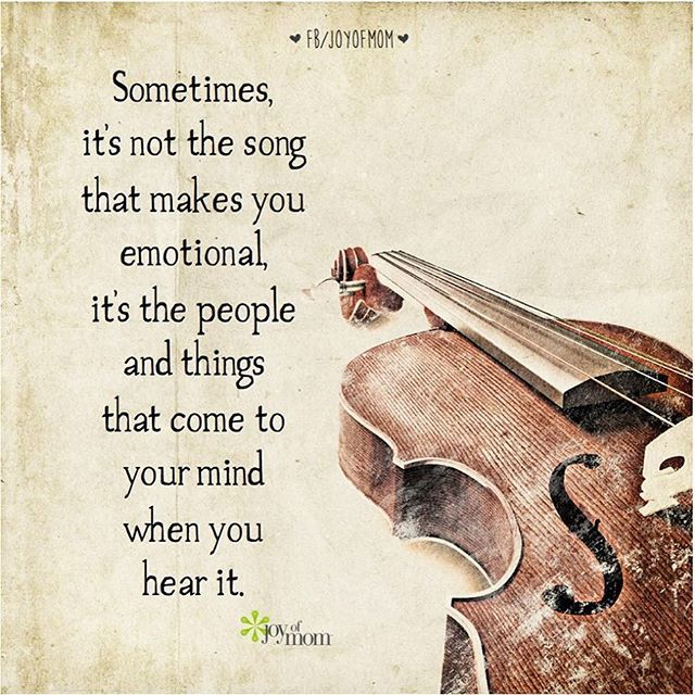 """Sometimes, it's not the song that makes you emotional, it's the people and things that come to mind when you hear it."" Songs bring back so many memories!"