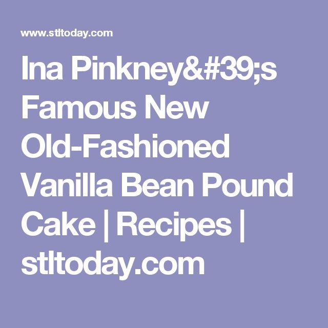 Ina Pinkney's Famous New Old-Fashioned Vanilla Bean Pound Cake    Recipes   stltoday.com