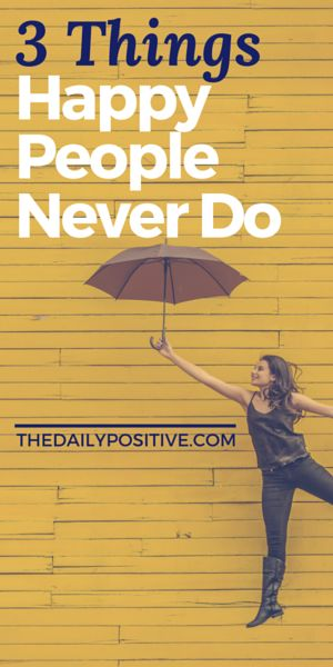 """""""3 things happy people never do."""", the daily positive.com. Routines, ideas, activities and worksheets to support your self-care. Tools that work well with motivation and inspirational quotes. For more great inspiration follow us at 1StrongWoman."""
