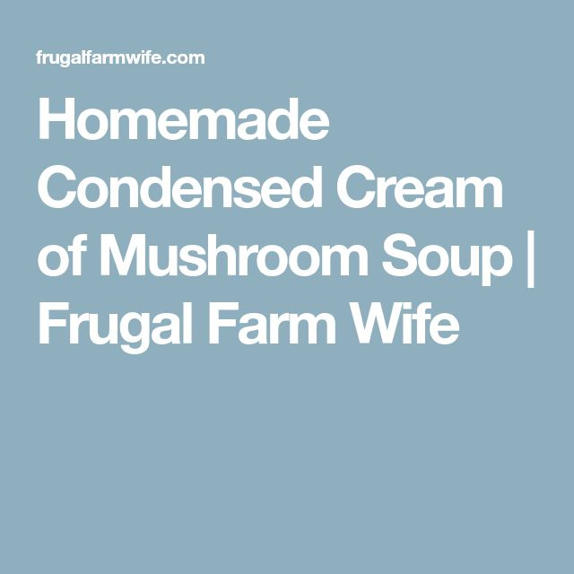 Homemade Condensed Cream of Mushroom Soup | Frugal Farm Wife