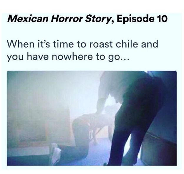 Roasting chiles is just about as deadly as carbon monoxide. | 23 Food Truths Only Mexicans Would Understand