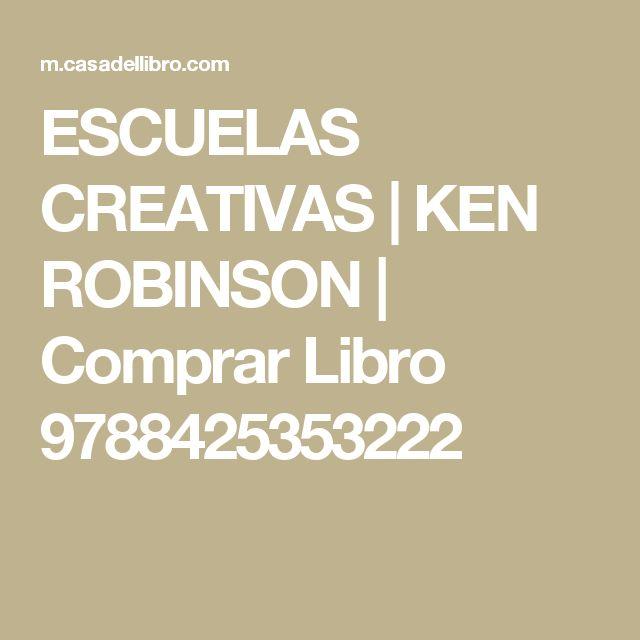 ESCUELAS CREATIVAS   KEN ROBINSON   Comprar Libro 9788425353222