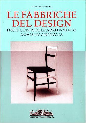 Amazon.it: Le fabbriche del design. I produttori dell'arredamento domestico in Italia 1950-2000 - Giuliana Gramigna, F. Monetti - Libri