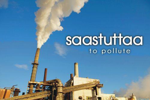 saastuttaa ~ to pollute