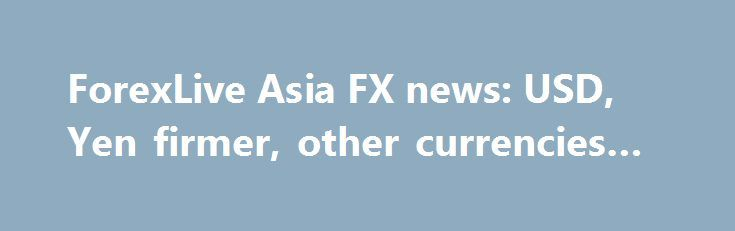 ForexLive Asia FX news: USD, Yen firmer, other currencies lag http://betiforexcom.livejournal.com/24216509.html  Forex news for Asia trading Tuesday 30 May 2017 Asia Tuesday: There was no US wrap for the holiday there, but here are the session headlines: And, turning back time for the ICYMI today!The post ForexLive Asia FX news: USD, Yen firmer, other currencies lag appeared first on Forex news - Binary options. http://betiforex.com/forexlive-asia-fx-news-usd-yen-firmer-other-currencies-lag/