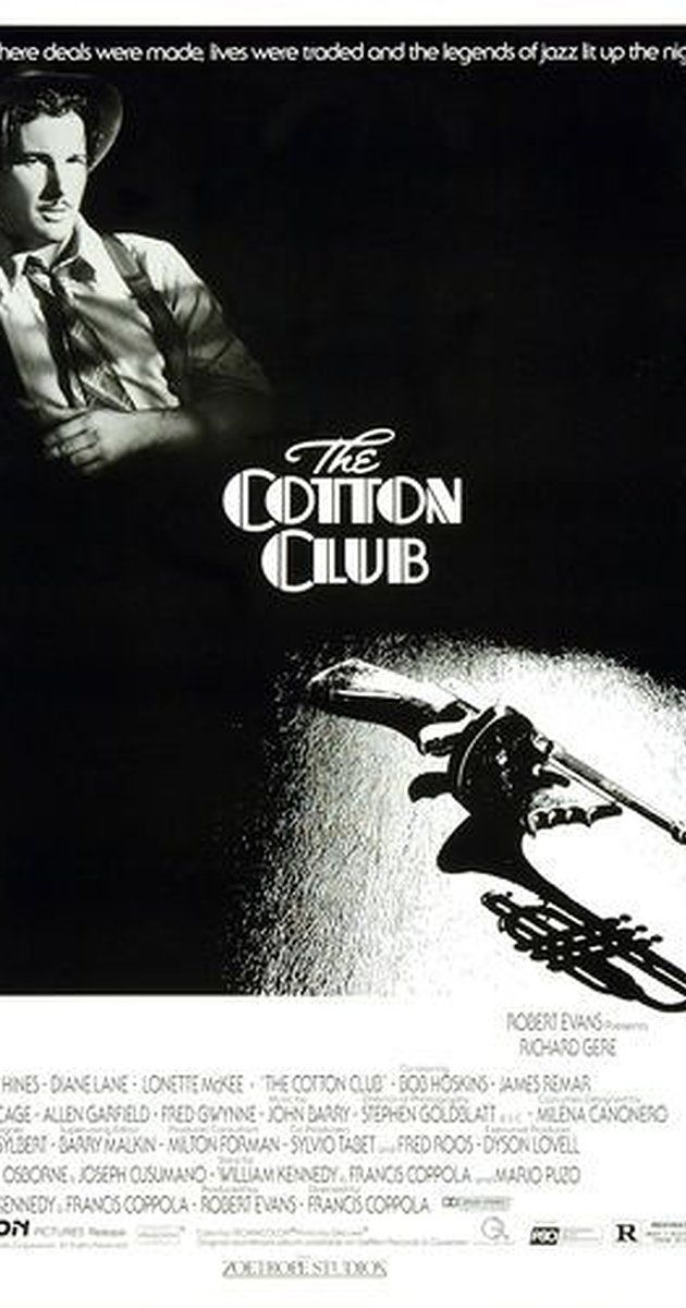 Directed by Francis Ford Coppola.  With Richard Gere, Gregory Hines, Diane Lane, Lonette McKee. The Cotton Club was a famous night club in Harlem. The story follows the people that visited the club, those that ran it, and is peppered with the Jazz music that made it so famous.