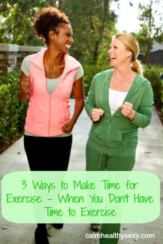 3 Ways to Make Time for Exercise – When You Don't Have Time to Exercise - practical tips for integrating exercise into your busy life.  www.calmhealthysexy.com  #Exercise #Physical Activity