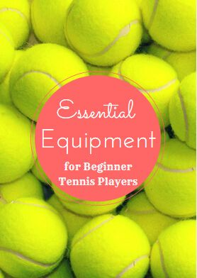 Essential Equipment for Beginner Tennis Players -