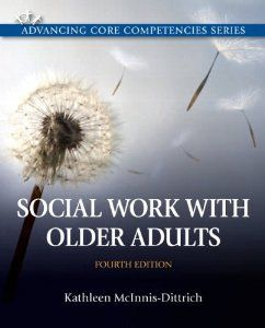 Social Work with Older Adults (4th Edition) (Advancing Core Competencies): Kathleen McInnis-Dittrich: 9780205096725: Amazon.com: Books
