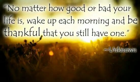 Wake up and be thankful for your day