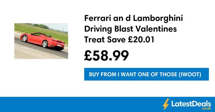 Ferrari an d Lamborghini Driving Blast Valentines Treat Save £20.01, £58.99 at I Want One Of Those (IWOOT)