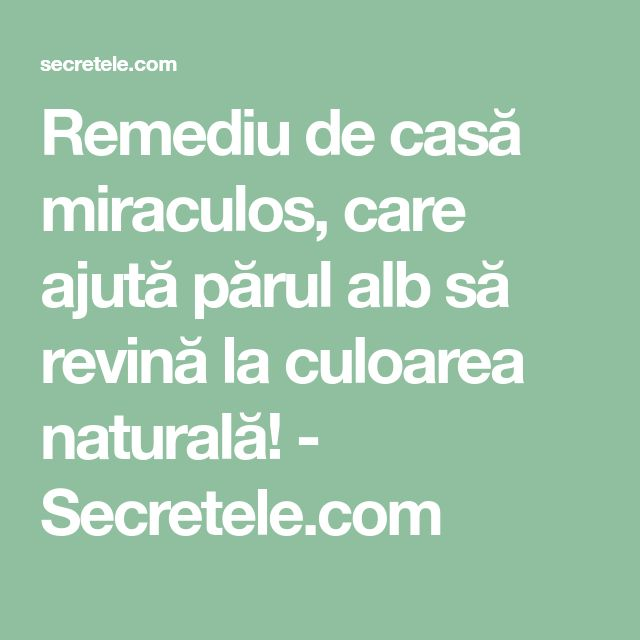 Remediu de casă miraculos, care ajută părul alb să revină la culoarea naturală! - Secretele.com