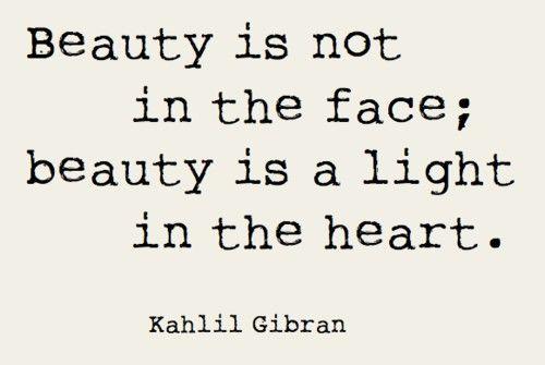 BeautyInspiration, Face Beautiful, Trav'Lin Lights, The Face, Real Beautiful, Beauty, Gibran, Beautiful Quotes, True Beautiful