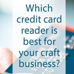 A comparison of popular credit card readers for your craft business - includes Square, PayAnywhere, Quickbooks GoPayment, Etsy card reader, and more.