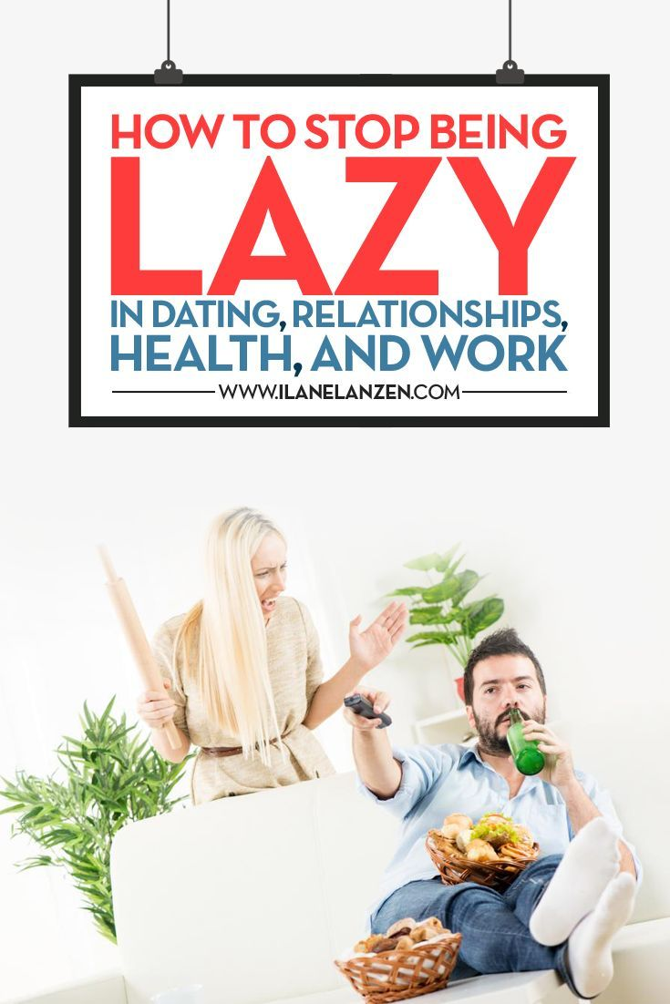 How To Stop Being Lazy | Are you having problems doing what you need to do? Would you rather just sit around and do nothing than do something productive for your future? Are you sick of not getting what you want out of life? | http://www.ilanelanzen.com/personaldevelopment/how-to-stop-being-lazy-in-dating-relationships-health-and-work/