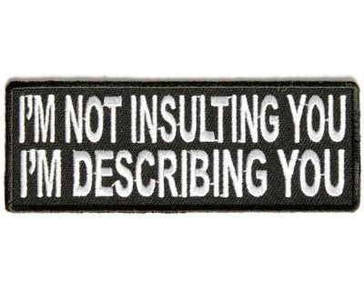 funny Military Patches | ... Embroidered Patches » I'm Not Insulting You I'm Describing You Patch