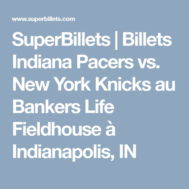 SuperBillets | Billets Indiana Pacers vs. New York Knicks au Bankers Life Fieldhouse à Indianapolis, IN