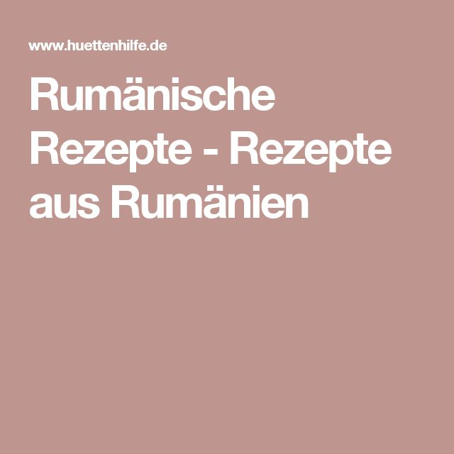 Rumänische Rezepte - Rezepte aus Rumänien