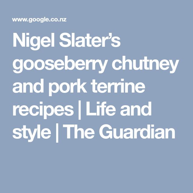 Nigel Slater's gooseberry chutney and pork terrine recipes | Life and style | The Guardian