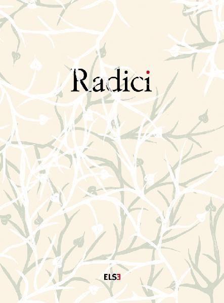 Radici - AA. VV.,  ELSE Edizioni Libri Serigrafici e altro - Orecchio Acerbo Editore, Roma, 2010
