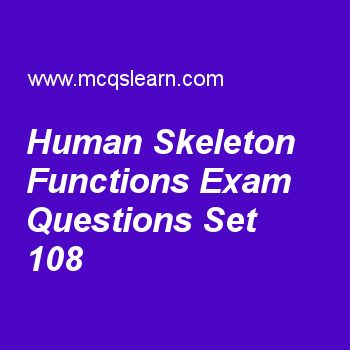 Practice test on human skeleton functions, general knowledge quiz 108 online. Practice GK exam's questions and answers to learn human skeleton functions test with answers. Practice online quiz to test knowledge on human skeleton functions, international fund for agricultural development, thermosphere, railroad locomotive, igneous rocks worksheets. Free human skeleton functions test has multiple choice questions as organ of body which is protected by tarsals is, answers key with choices as...