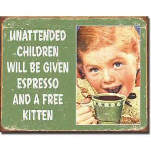 ...so put your kid on a leash and keep it closeTins Signs, Unattended Children, Free Kittens, Expressed, Coffee, Vintage Signs, Funny, Home Kitchens, Kids