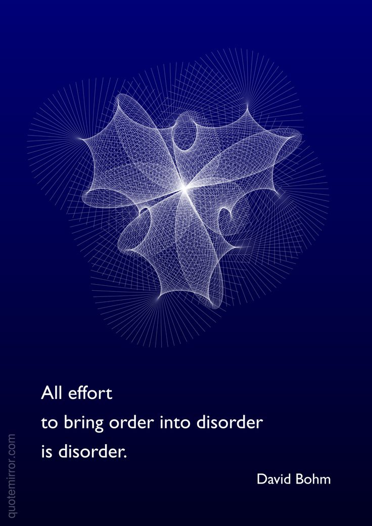 All effort to bring order into disorder is disorder. –David Bohm http://quotemirror.com/s/2ez8h #disorder #order