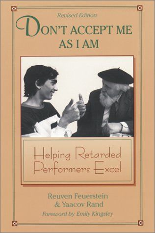 Don't accept me as I am. Helping retarded Performers Excel.  - Reuven Feuerstein & Yaacov Rand