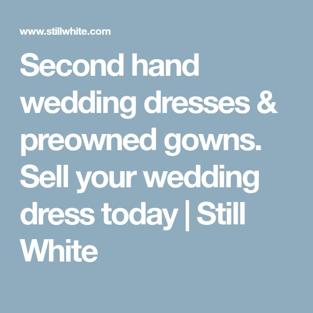 Second hand wedding dresses & preowned gowns. Sell your wedding dress today | Still White