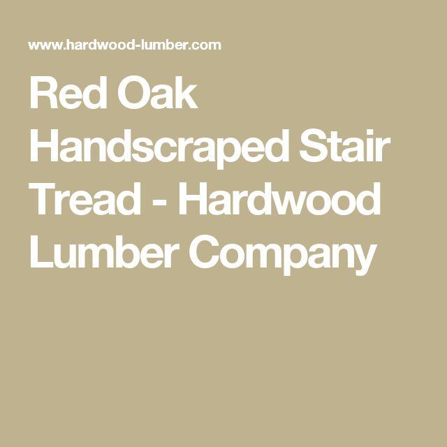 Red Oak Handscraped Stair Tread - Hardwood Lumber Company