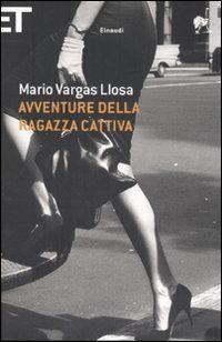 Avventure della ragazza cattiva - Mario Vargas Llosa -