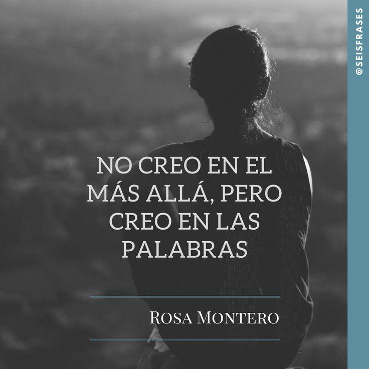 No creo en el más allá, pero creo en las palabras.  Rosa Montero, La Hija del Canibal.  Síguenos!