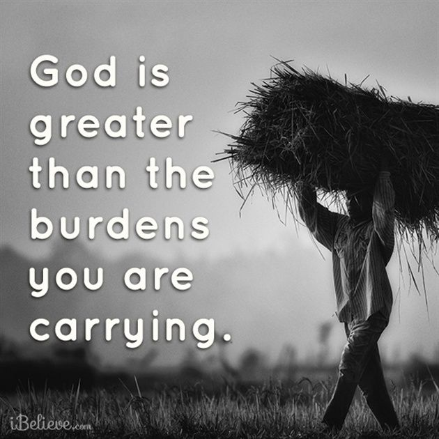 GOD Is Greater Than The Burdens You Are Carrying AMEN