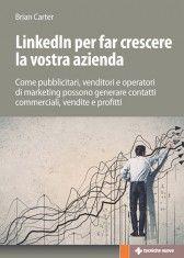 """Brian CARTER, """"Linkedln per far crescere la vostra azienda"""" Tecniche nuove, 2013"""