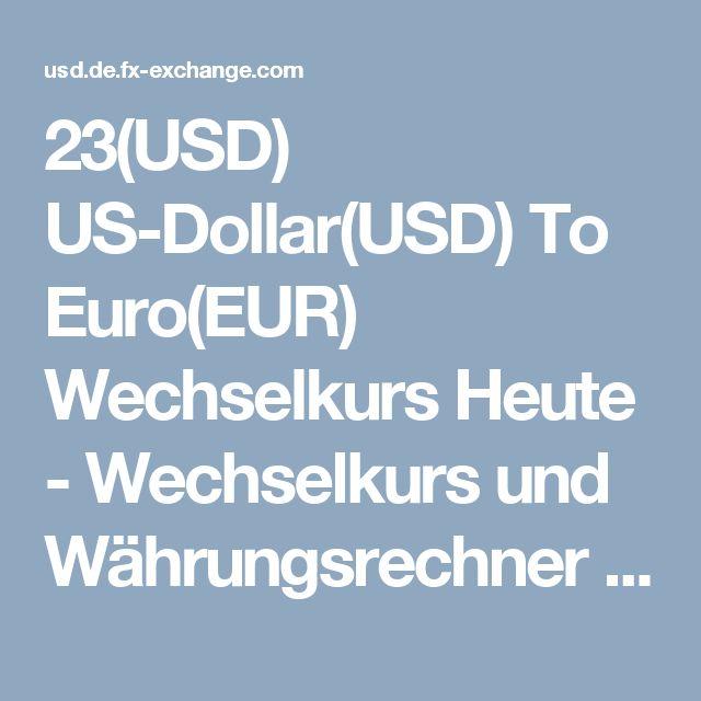 23(USD)  US-Dollar(USD) To Euro(EUR) Wechselkurs Heute - Wechselkurs und Währungsrechner Rechner