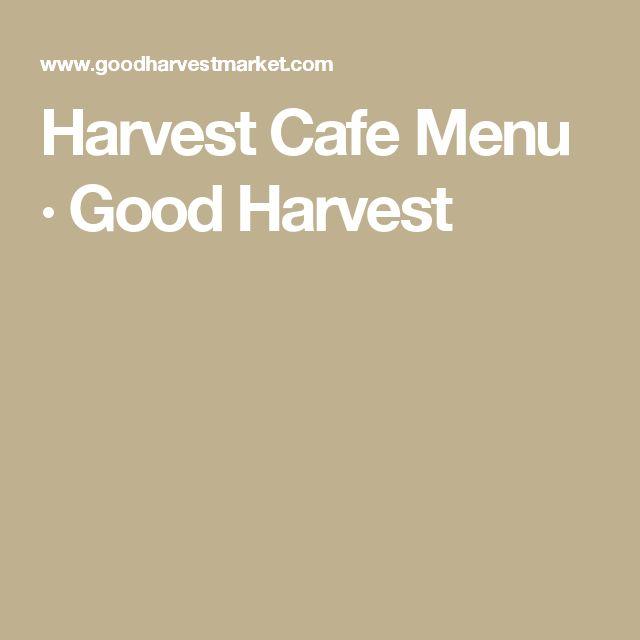 Harvest Cafe Menu · Good Harvest