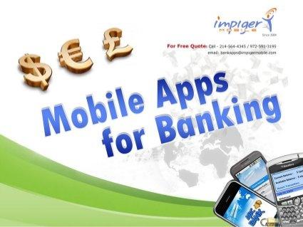 Mobile Apps For Banking - Impiger Mobile by Impiger Mobile Inc, via Slideshare