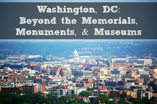 Washington, DC: Beyond the Memorials, Monuments, & Museums